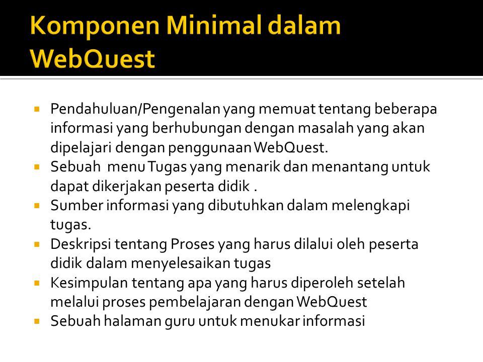  WebQuest harus membuka kemungkinan bagi para peserta didik untuk menganalisa informasi, mensintesiskan pandangan majemuk, dan membuat arti yang laus.