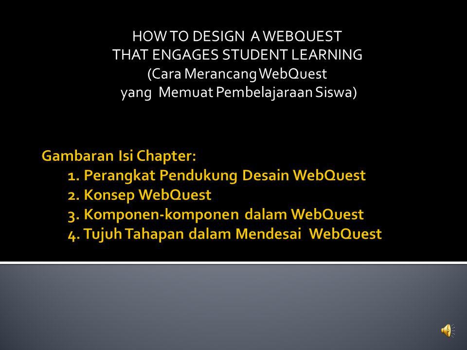 HOW TO DESIGN A WEBQUEST THAT ENGAGES STUDENT LEARNING (Cara Merancang WebQuest yang Memuat Pembelajaraan Siswa)