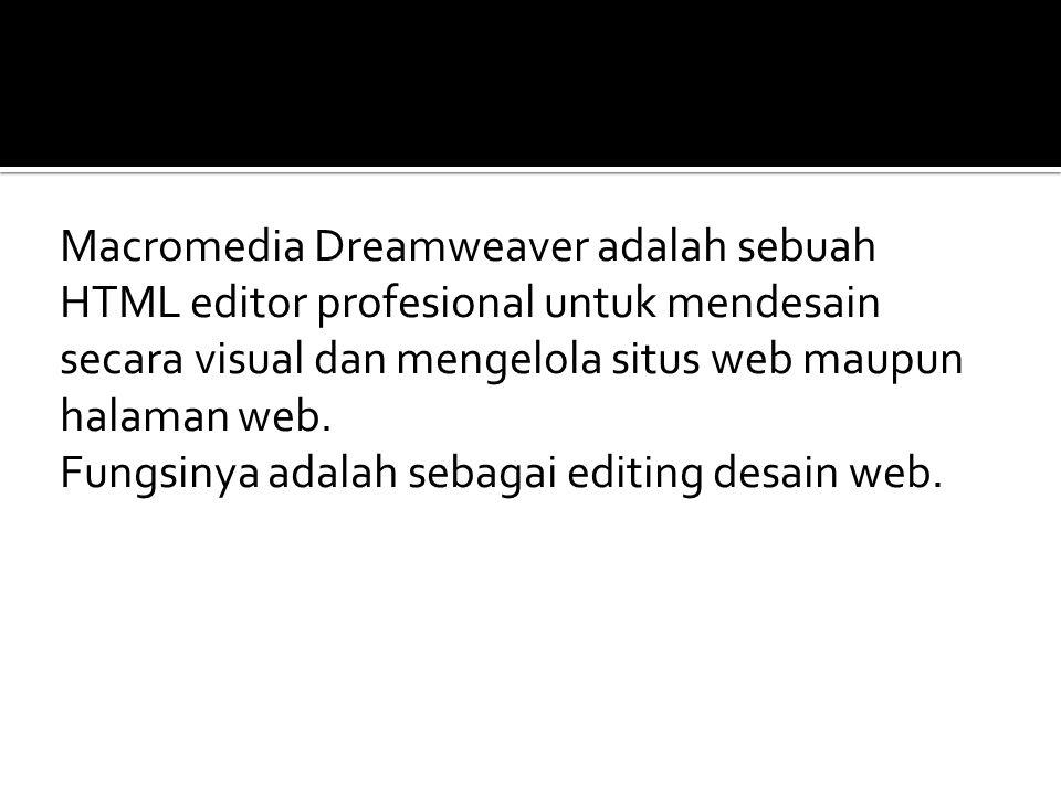 Macromedia Dreamweaver adalah sebuah HTML editor profesional untuk mendesain secara visual dan mengelola situs web maupun halaman web.