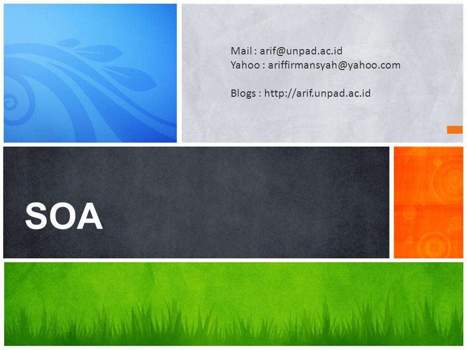 Terima Kasih SOA Mail : arif@unpad.ac.id Yahoo : ariffirmansyah@yahoo.com Blogs : http://arif.unpad.ac.id