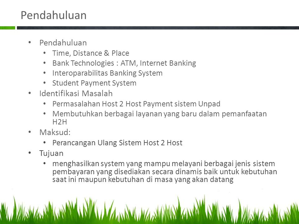 Pendahuluan • Pendahuluan • Time, Distance & Place • Bank Technologies : ATM, Internet Banking • Interoparabilitas Banking System • Student Payment Sy