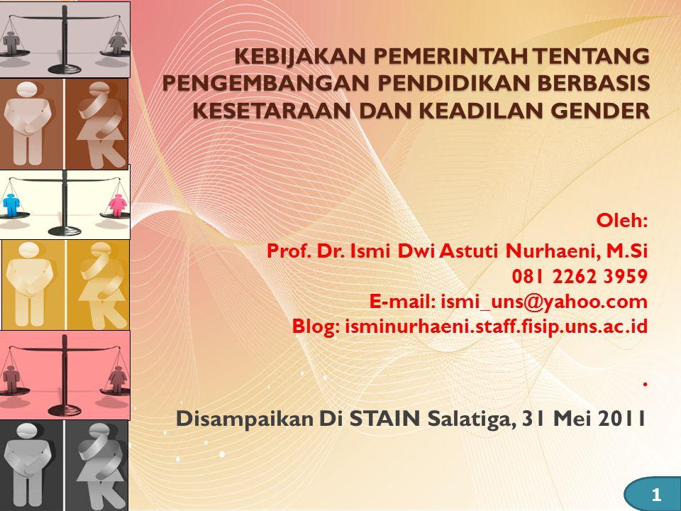 KEBIJAKAN PEMERINTAH TENTANG PENGEMBANGAN PENDIDIKAN BERBASIS KESETARAAN DAN KEADILAN GENDER Oleh: Prof. Dr. Ismi Dwi Astuti Nurhaeni, M.Si 081 2262 3