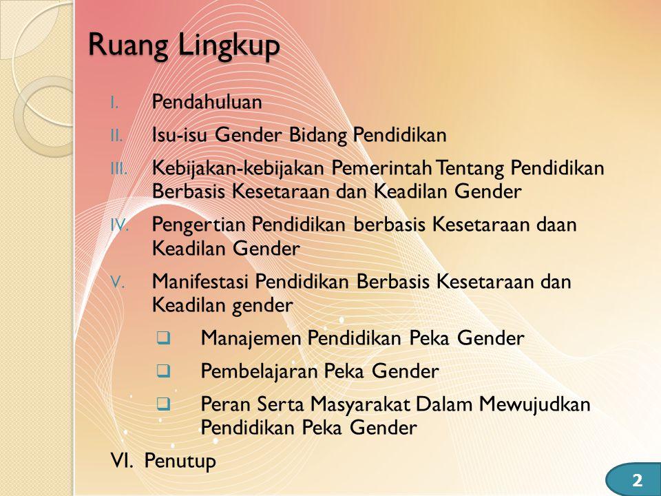 I. Pendahuluan II. Isu-isu Gender Bidang Pendidikan III. Kebijakan-kebijakan Pemerintah Tentang Pendidikan Berbasis Kesetaraan dan Keadilan Gender IV.