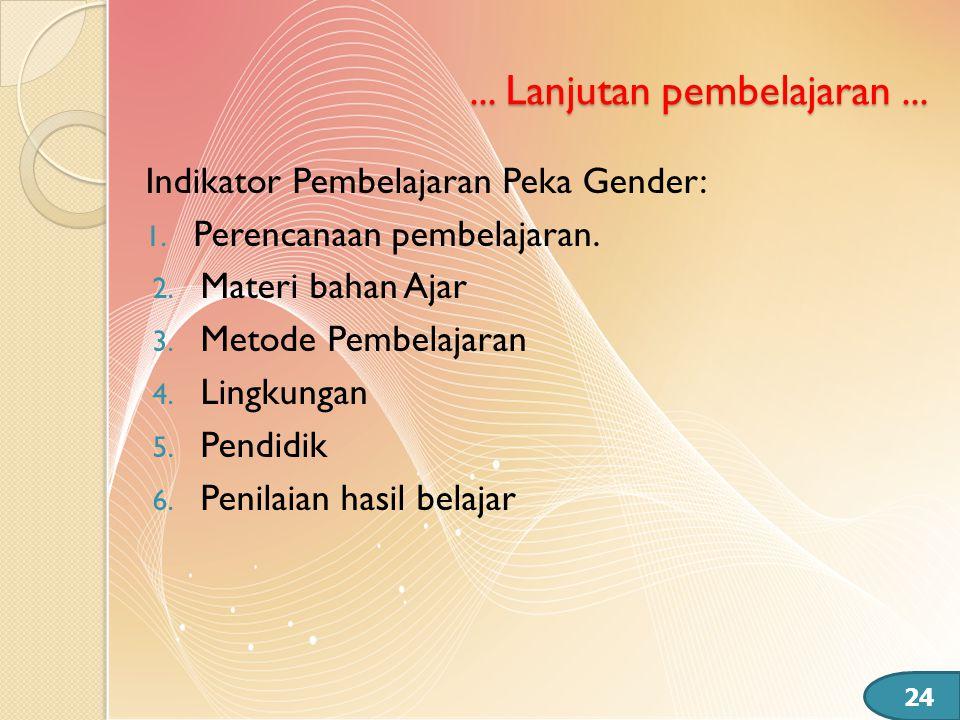 Indikator Pembelajaran Peka Gender: 1. Perencanaan pembelajaran. 2. Materi bahan Ajar 3. Metode Pembelajaran 4. Lingkungan 5. Pendidik 6. Penilaian ha