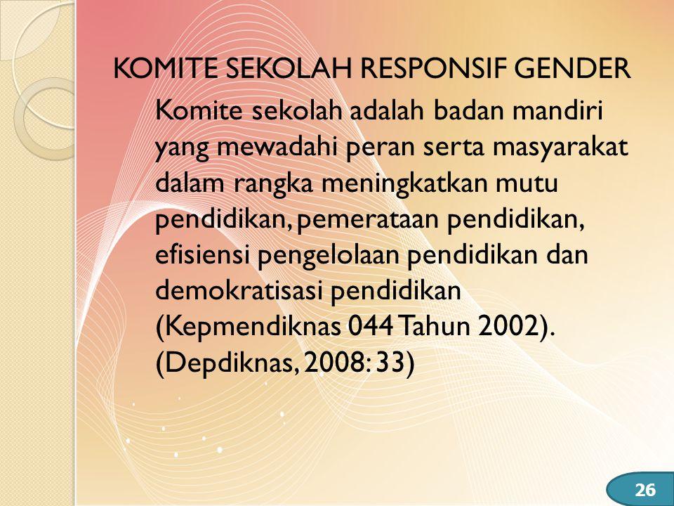 KOMITE SEKOLAH RESPONSIF GENDER Komite sekolah adalah badan mandiri yang mewadahi peran serta masyarakat dalam rangka meningkatkan mutu pendidikan, pe