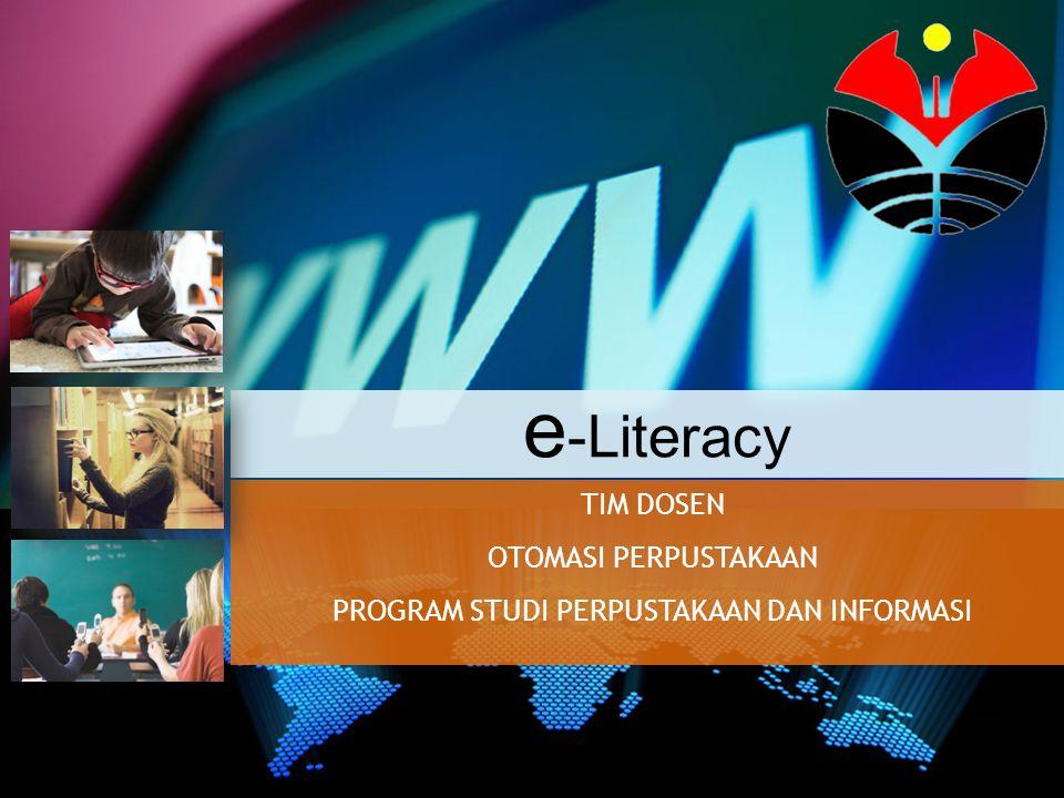 e-literacy e-literacy  dapat dilihat dari gambaran kemampuan akses masyarakat terhadap informasi melalui internet yang didukung oleh keunggulan teknologi informasi & komunikasi.