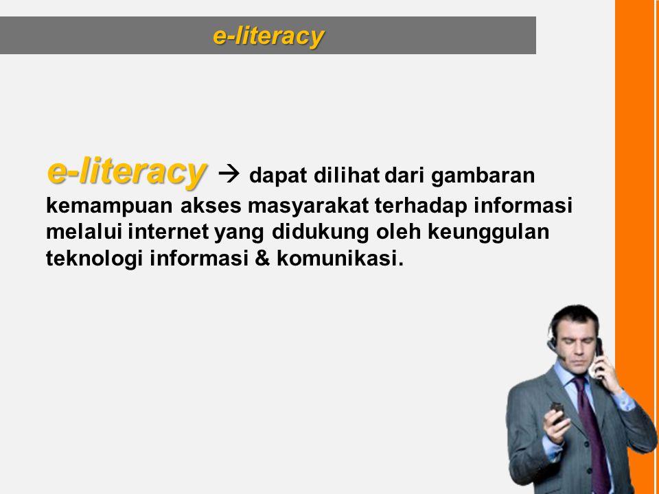 e-literacy e-literacy  dapat dilihat dari gambaran kemampuan akses masyarakat terhadap informasi melalui internet yang didukung oleh keunggulan tekno