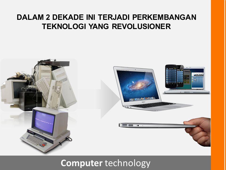 Computer technology DALAM 2 DEKADE INI TERJADI PERKEMBANGAN TEKNOLOGI YANG REVOLUSIONER