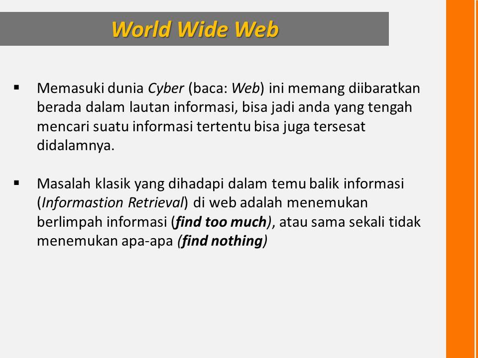  Memasuki dunia Cyber (baca: Web) ini memang diibaratkan berada dalam lautan informasi, bisa jadi anda yang tengah mencari suatu informasi tertentu b