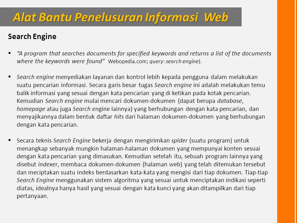 Search Engine  A program that searches documents for specified keywords and returns a list of the documents where the keywords were found Webopedia.com; query: search engine).