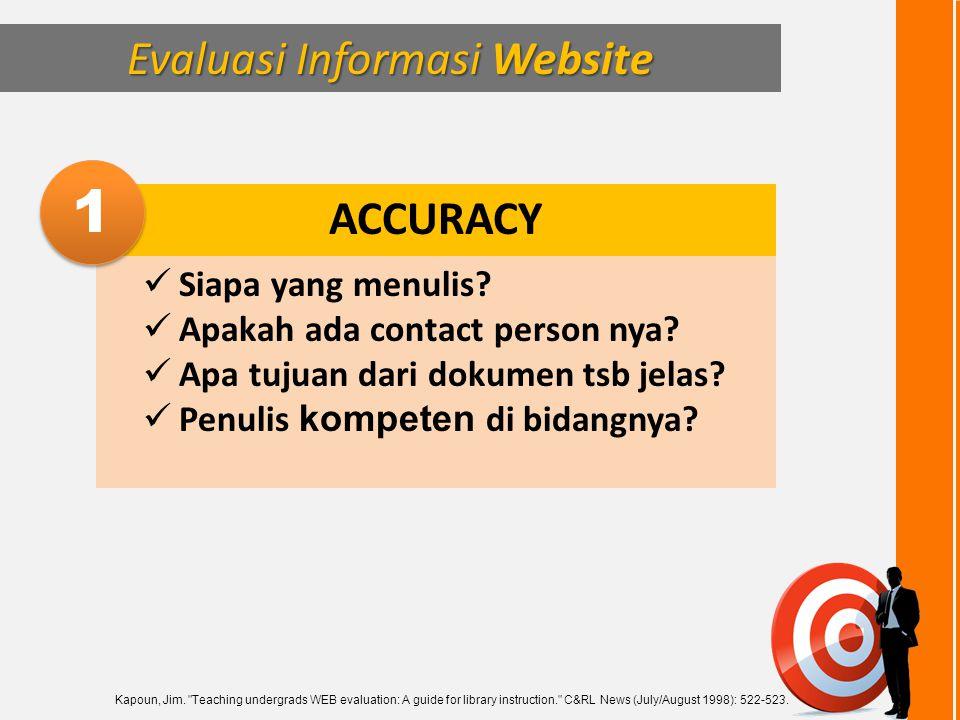ACCURACY  Siapa yang menulis?  Apakah ada contact person nya?  Apa tujuan dari dokumen tsb jelas?  Penulis kompeten di bidangnya? Evaluasi Informa