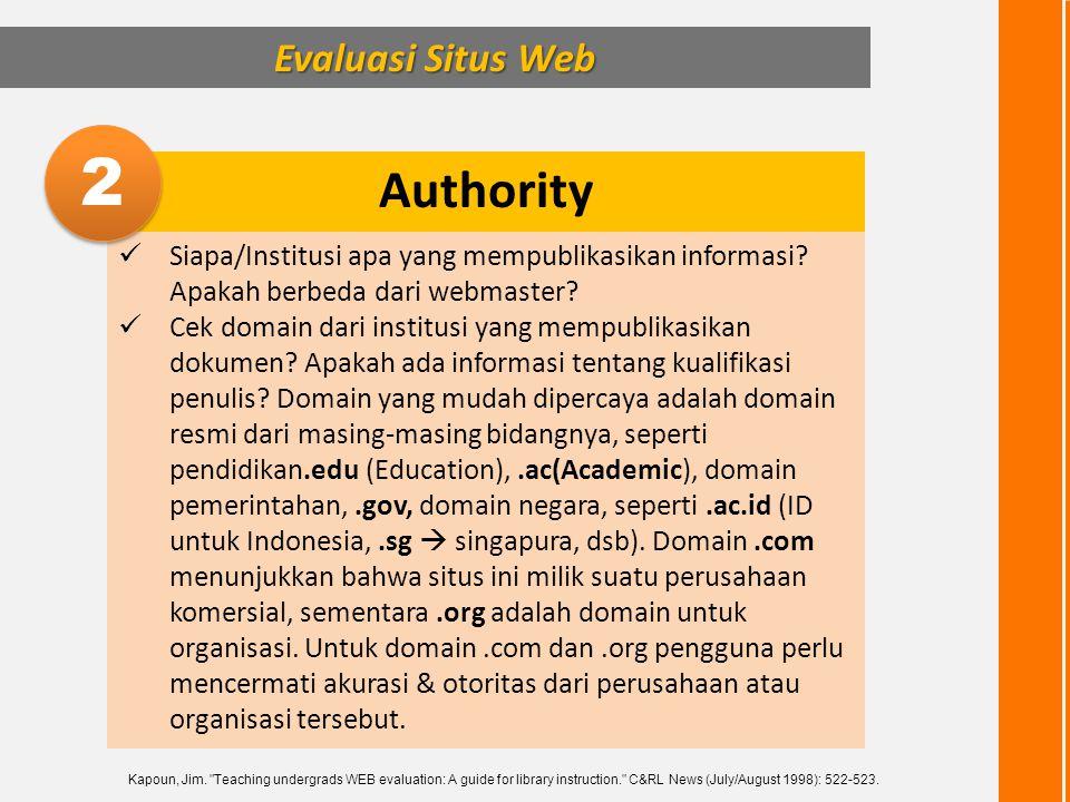 Evaluasi Situs Web Authority  Siapa/Institusi apa yang mempublikasikan informasi? Apakah berbeda dari webmaster?  Cek domain dari institusi yang mem