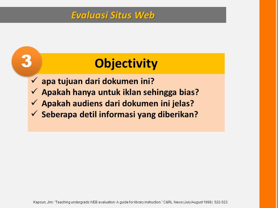 Evaluasi Situs Web Objectivity  apa tujuan dari dokumen ini?  Apakah hanya untuk iklan sehingga bias?  Apakah audiens dari dokumen ini jelas?  Seb