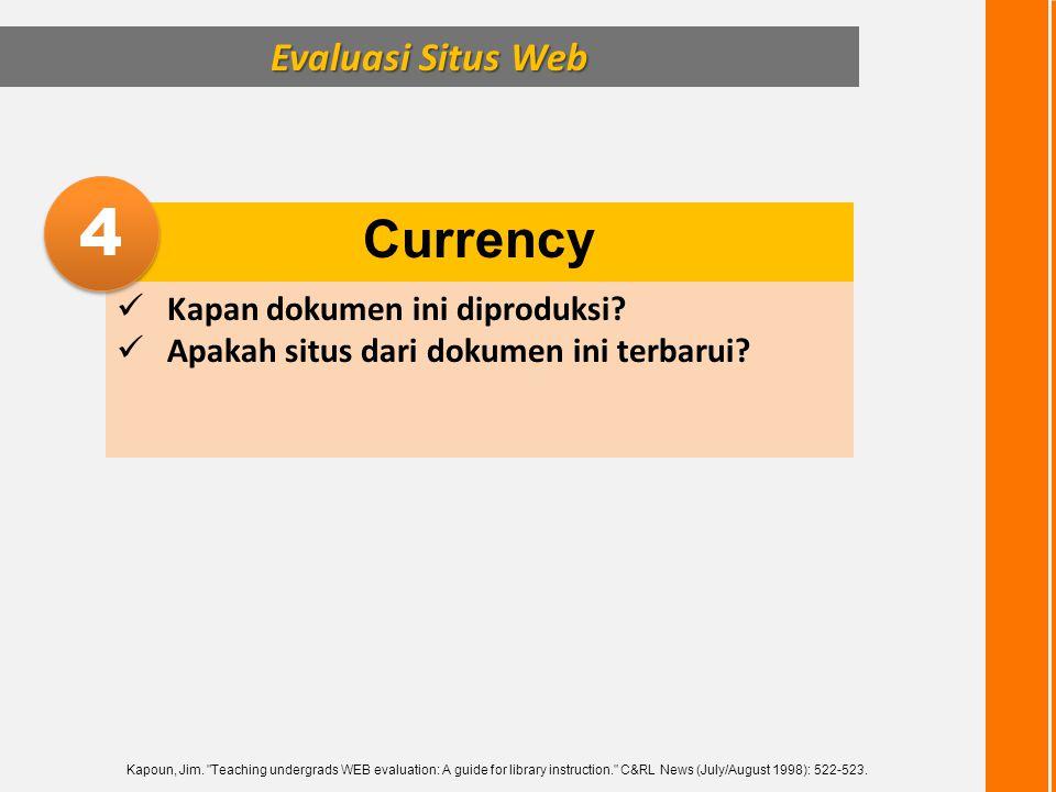 Evaluasi Situs Web Currency  Kapan dokumen ini diproduksi?  Apakah situs dari dokumen ini terbarui? 4 4 Kapoun, Jim.