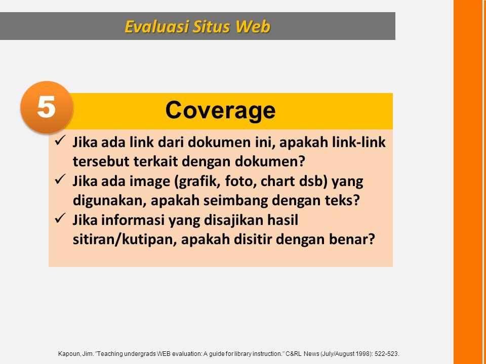 Evaluasi Situs Web Coverage  Jika ada link dari dokumen ini, apakah link-link tersebut terkait dengan dokumen?  Jika ada image (grafik, foto, chart