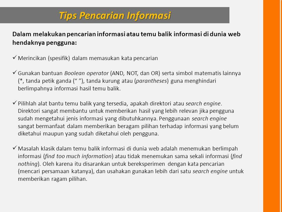 Tips Pencarian Informasi Dalam melakukan pencarian informasi atau temu balik informasi di dunia web hendaknya pengguna:  Merincikan (spesifik) dalam