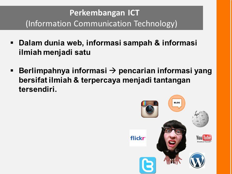  Dalam dunia web, informasi sampah & informasi ilmiah menjadi satu  Berlimpahnya informasi  pencarian informasi yang bersifat ilmiah & terpercaya m