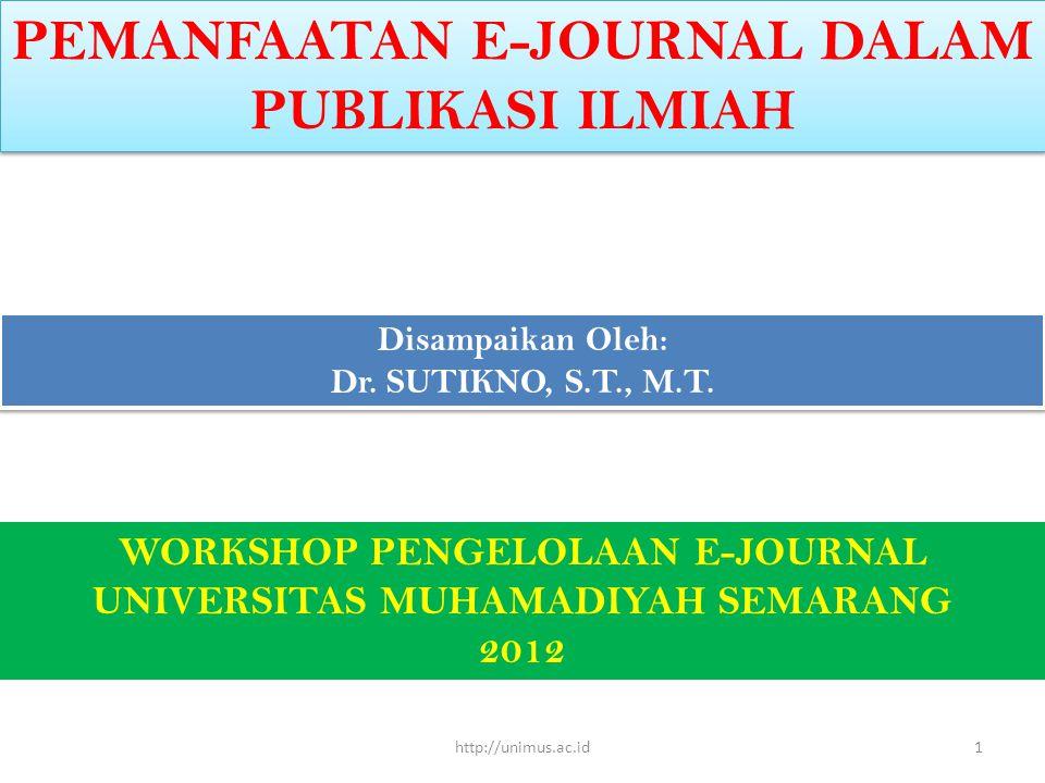 PEMANFAATAN E-JOURNAL DALAM PUBLIKASI ILMIAH Disampaikan Oleh: Dr. SUTIKNO, S.T., M.T. Disampaikan Oleh: Dr. SUTIKNO, S.T., M.T. WORKSHOP PENGELOLAAN