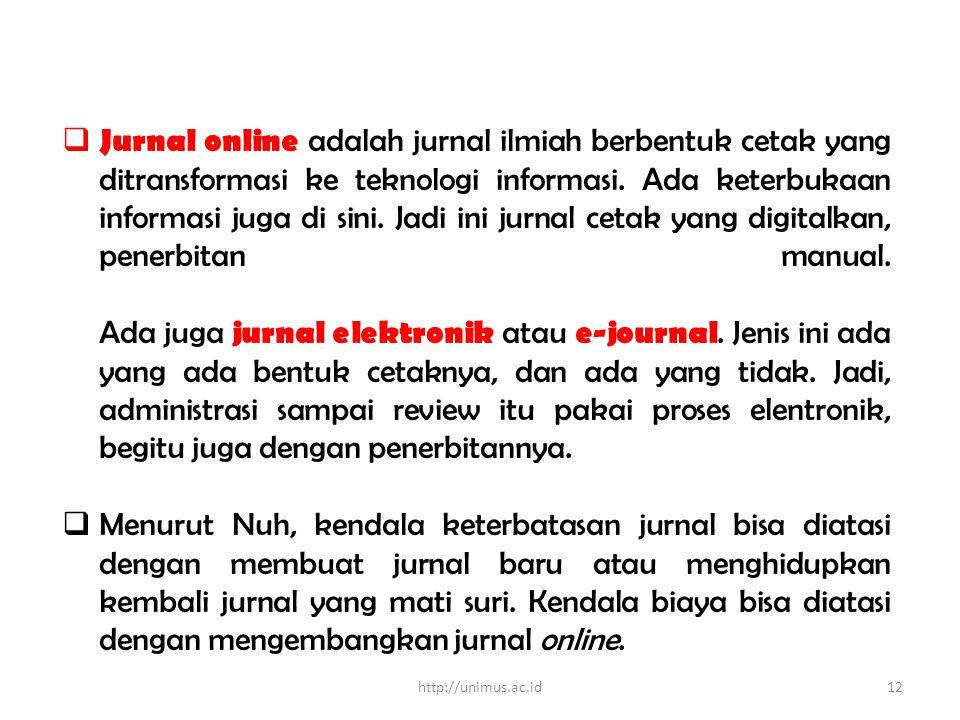  Jurnal online adalah jurnal ilmiah berbentuk cetak yang ditransformasi ke teknologi informasi. Ada keterbukaan informasi juga di sini. Jadi ini jurn