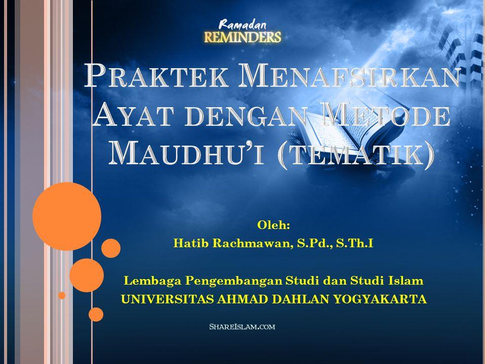Oleh: Hatib Rachmawan, S.Pd., S.Th.I Lembaga Pengembangan Studi dan Studi Islam UNIVERSITAS AHMAD DAHLAN YOGYAKARTA