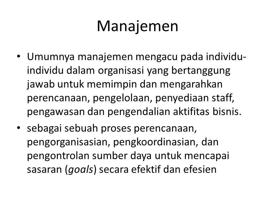 Manajemen • Umumnya manajemen mengacu pada individu- individu dalam organisasi yang bertanggung jawab untuk memimpin dan mengarahkan perencanaan, peng