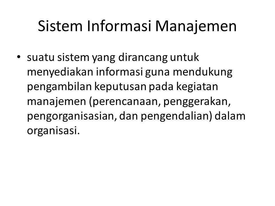 Sistem Informasi Manajemen • suatu sistem yang dirancang untuk menyediakan informasi guna mendukung pengambilan keputusan pada kegiatan manajemen (per