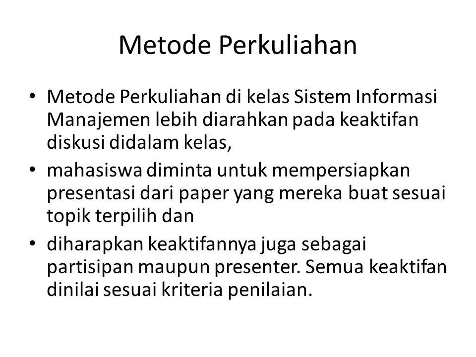 Metode Perkuliahan • Metode Perkuliahan di kelas Sistem Informasi Manajemen lebih diarahkan pada keaktifan diskusi didalam kelas, • mahasiswa diminta