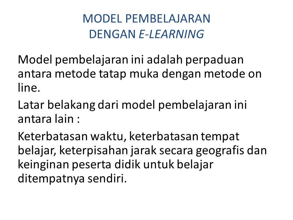 MODEL PEMBELAJARAN DENGAN E-LEARNING Model pembelajaran ini adalah perpaduan antara metode tatap muka dengan metode on line. Latar belakang dari model