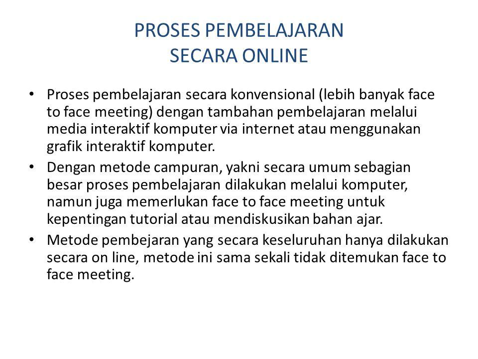 PROSES PEMBELAJARAN SECARA ONLINE • Proses pembelajaran secara konvensional (lebih banyak face to face meeting) dengan tambahan pembelajaran melalui m