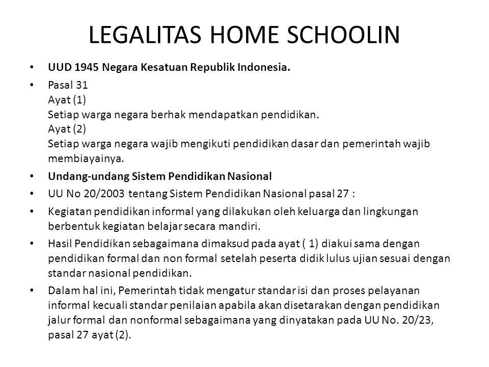 LEGALITAS HOME SCHOOLIN • UUD 1945 Negara Kesatuan Republik Indonesia. • Pasal 31 Ayat (1) Setiap warga negara berhak mendapatkan pendidikan. Ayat (2)