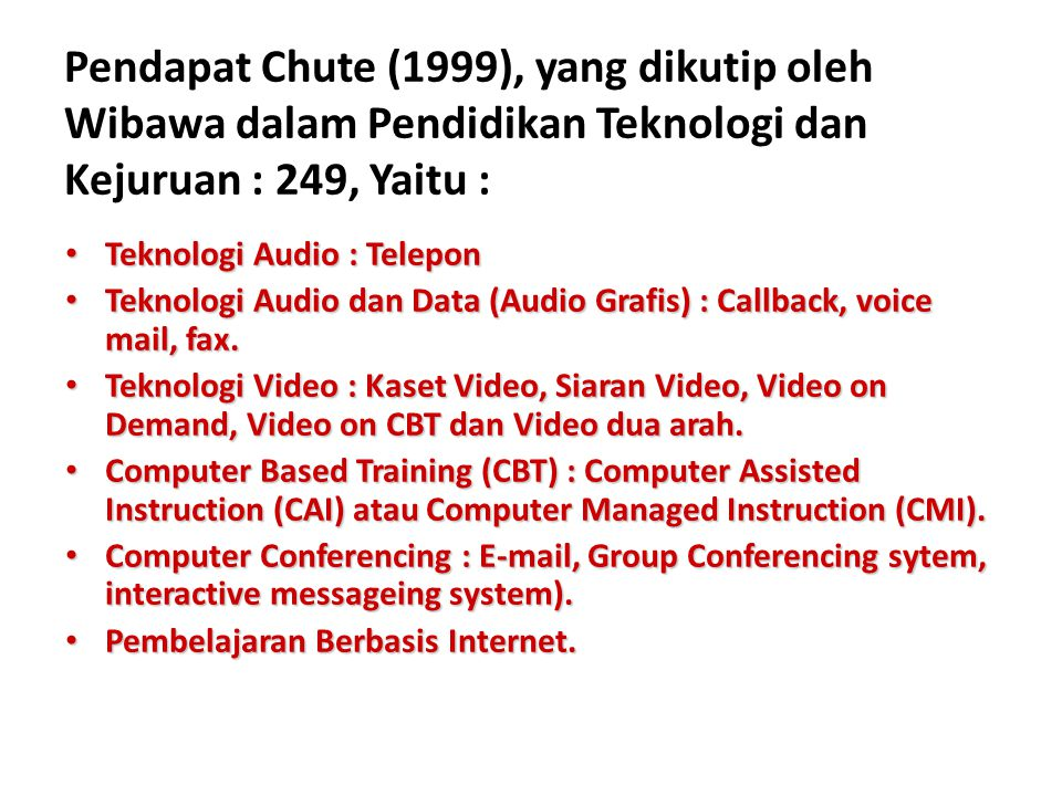 Pendapat Chute (1999), yang dikutip oleh Wibawa dalam Pendidikan Teknologi dan Kejuruan : 249, Yaitu : • Teknologi Audio : Telepon • Teknologi Audio d