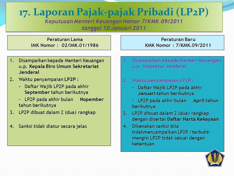 17. Laporan Pajak-pajak Pribadi (LP2P) Keputusan Menteri Keuangan Nomor 7/KMK.09/2011 tanggal 10 Januari 2011 1.Disampaikan kepada Menteri Keuangan u.