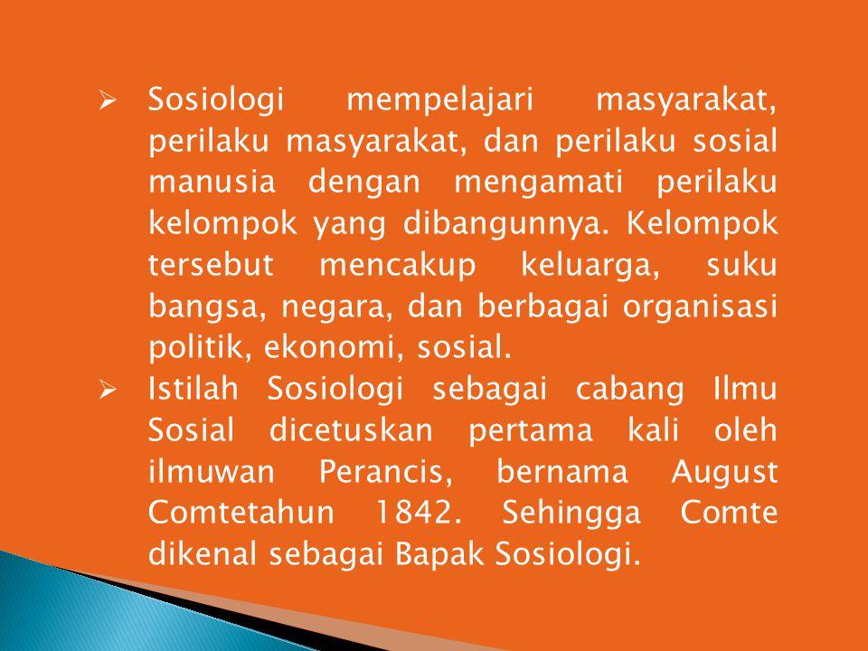  Sosiologi mempelajari masyarakat, perilaku masyarakat, dan perilaku sosial manusia dengan mengamati perilaku kelompok yang dibangunnya. Kelompok ter
