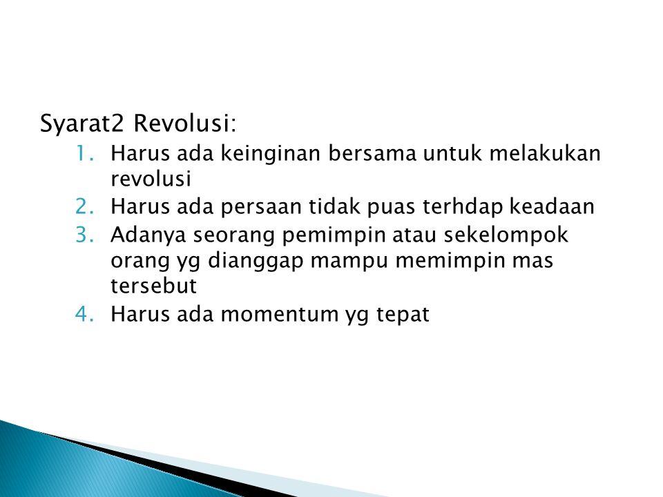 Syarat2 Revolusi: 1.Harus ada keinginan bersama untuk melakukan revolusi 2.Harus ada persaan tidak puas terhdap keadaan 3.Adanya seorang pemimpin atau