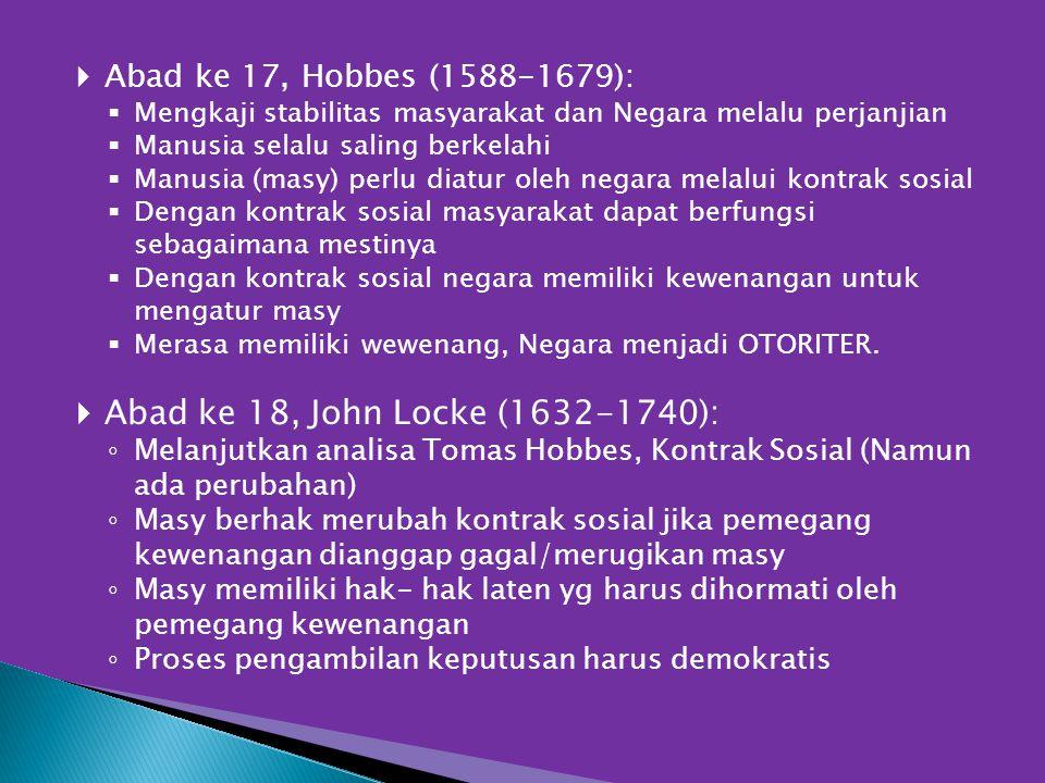  Abad ke 17, Hobbes (1588-1679):  Mengkaji stabilitas masyarakat dan Negara melalu perjanjian  Manusia selalu saling berkelahi  Manusia (masy) per