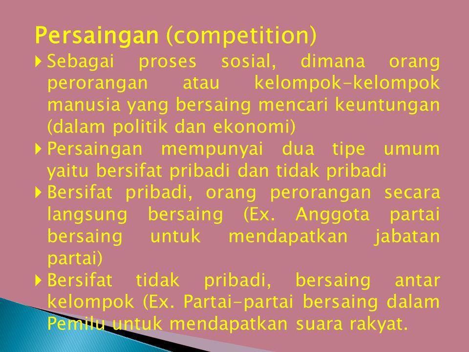 Persaingan (competition)  Sebagai proses sosial, dimana orang perorangan atau kelompok-kelompok manusia yang bersaing mencari keuntungan (dalam polit