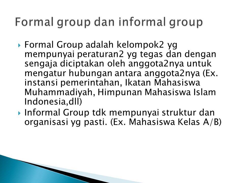  Formal Group adalah kelompok2 yg mempunyai peraturan2 yg tegas dan dengan sengaja diciptakan oleh anggota2nya untuk mengatur hubungan antara anggota2nya (Ex.