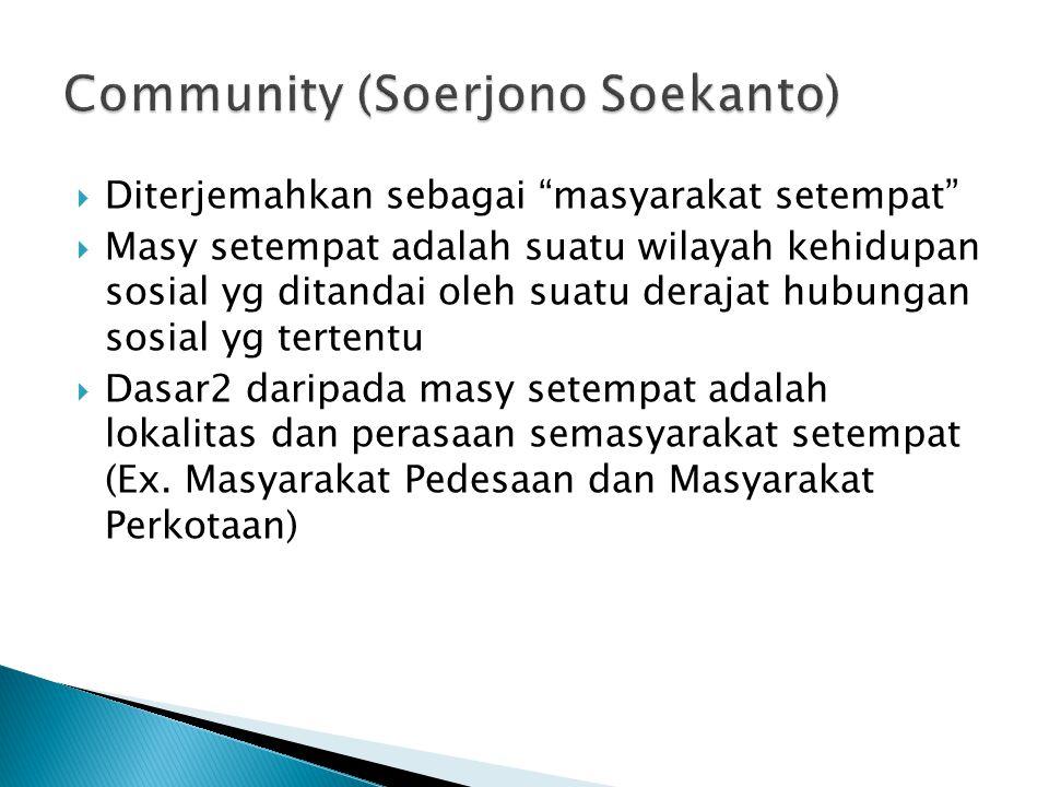  Diterjemahkan sebagai masyarakat setempat  Masy setempat adalah suatu wilayah kehidupan sosial yg ditandai oleh suatu derajat hubungan sosial yg tertentu  Dasar2 daripada masy setempat adalah lokalitas dan perasaan semasyarakat setempat (Ex.