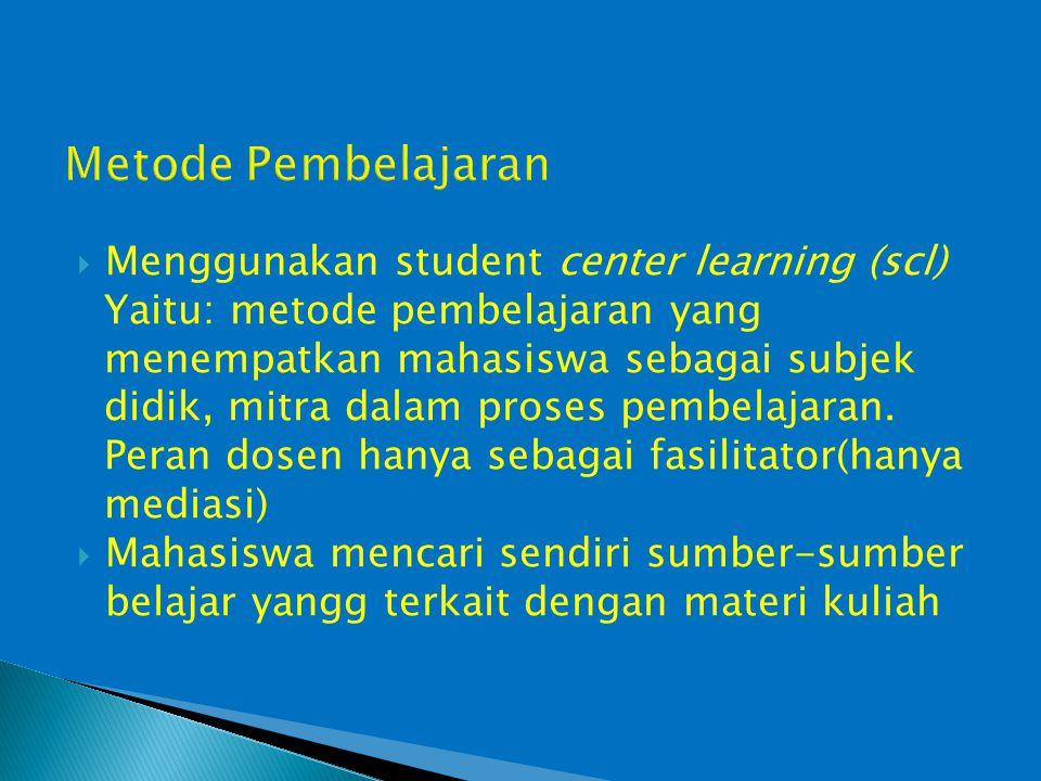  Menggunakan student center learning (scl) Yaitu: metode pembelajaran yang menempatkan mahasiswa sebagai subjek didik, mitra dalam proses pembelajara