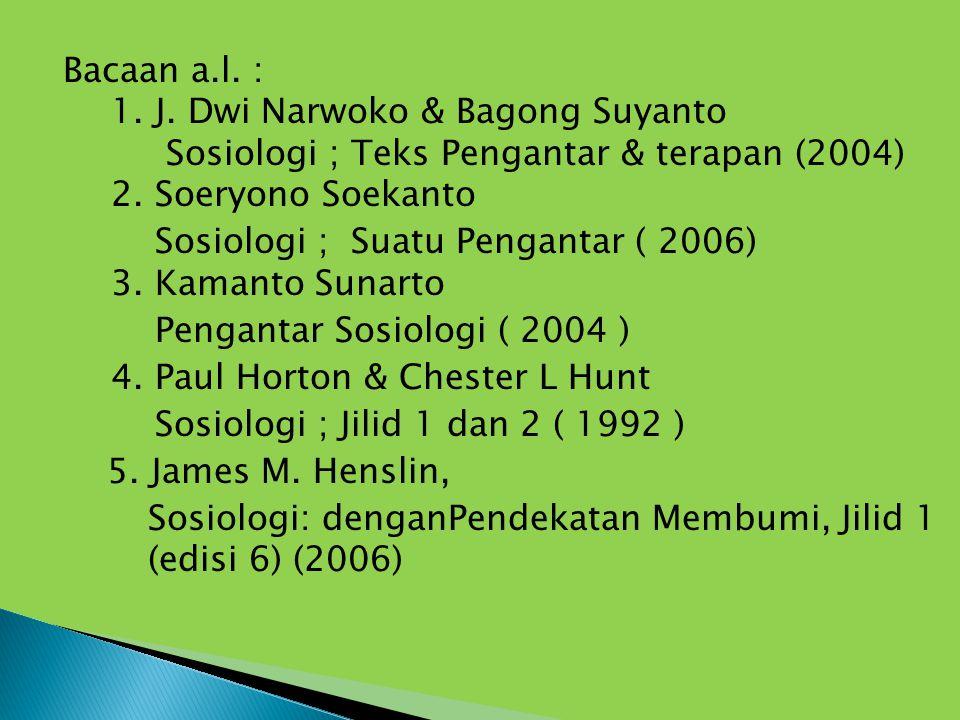 Bacaan a.l. : 1. J. Dwi Narwoko & Bagong Suyanto Sosiologi ; Teks Pengantar & terapan (2004) 2. Soeryono Soekanto Sosiologi ; Suatu Pengantar ( 2006)