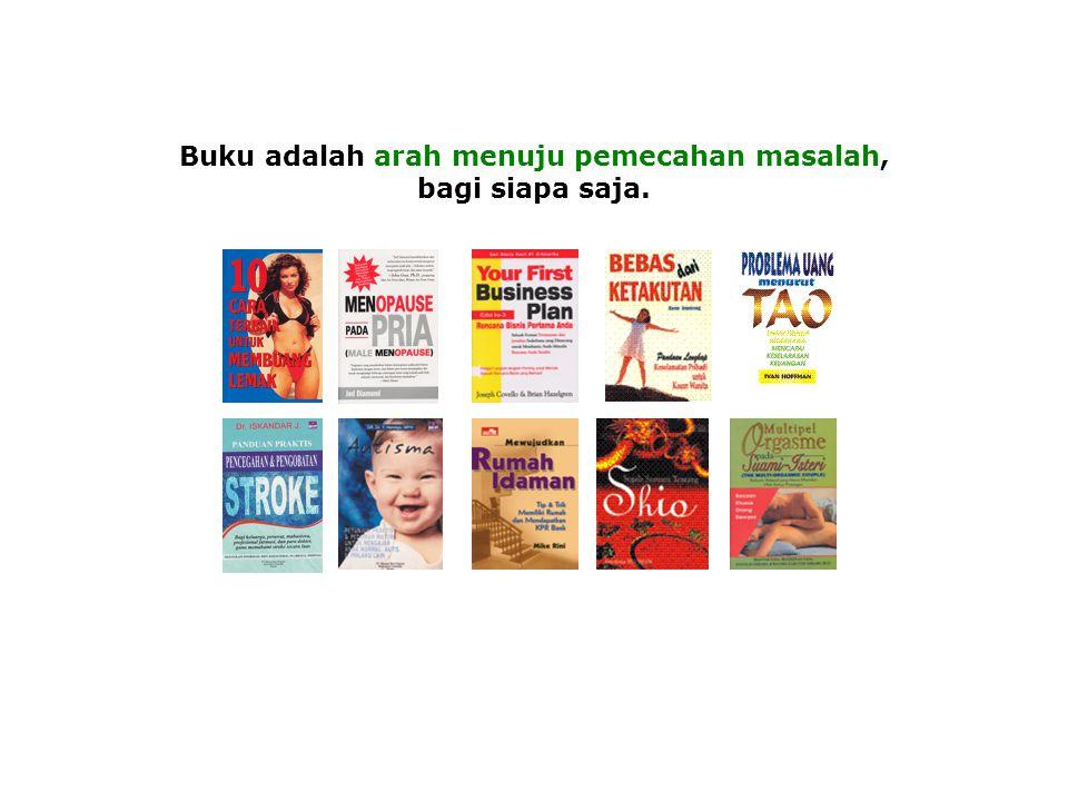 Buku adalah arah menuju pemecahan masalah, bagi siapa saja.