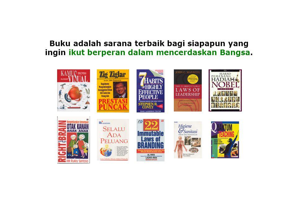 Buku adalah sarana terbaik bagi siapapun yang ingin ikut berperan dalam mencerdaskan Bangsa.