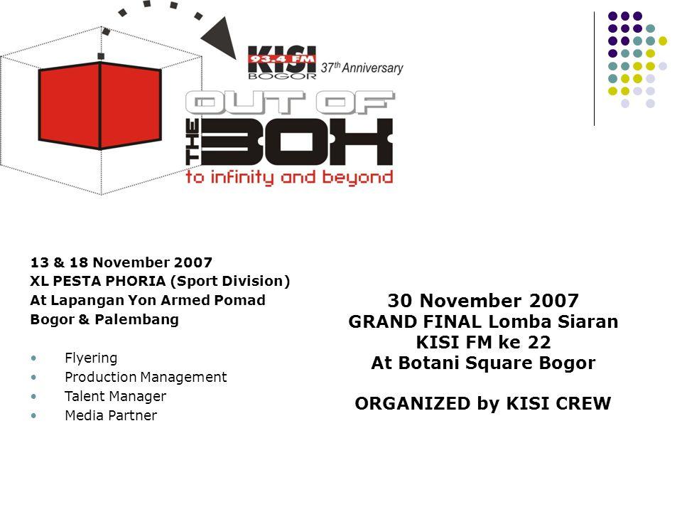 Tahun 2007 13 & 18 November 2007 XL PESTA PHORIA (Sport Division) At Lapangan Yon Armed Pomad Bogor & Palembang •Flyering •Production Management •Tale