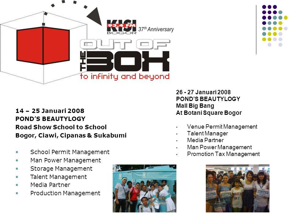 14 – 25 Januari 2008 POND'S BEAUTYLOGY Road Show School to School Bogor, Ciawi, Cipanas & Sukabumi •School Permit Management •Man Power Management •St