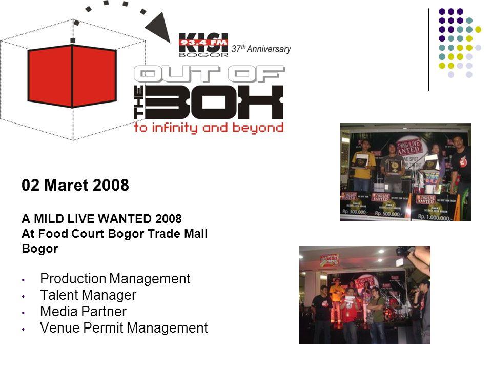 02 Maret 2008 A MILD LIVE WANTED 2008 At Food Court Bogor Trade Mall Bogor • Production Management • Talent Manager • Media Partner • Venue Permit Man