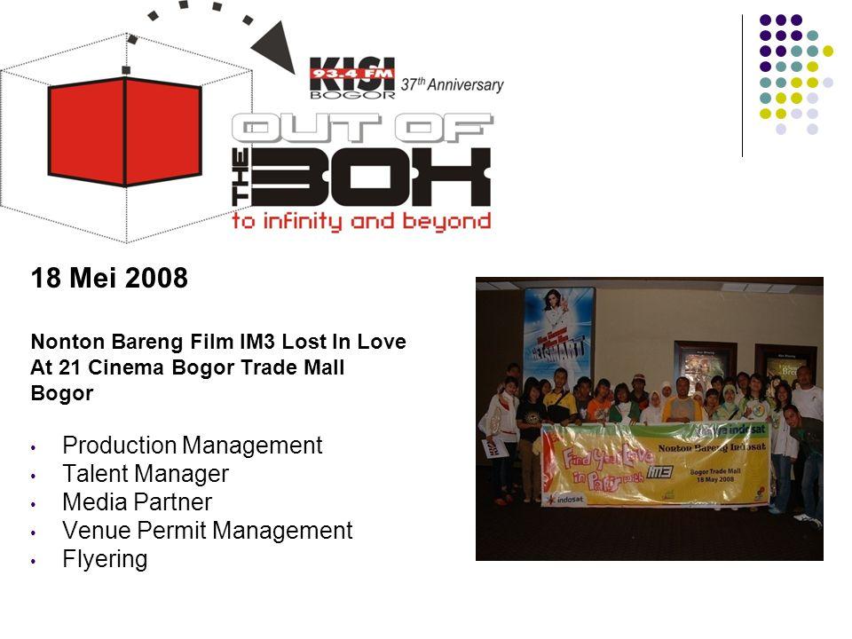 18 Mei 2008 Nonton Bareng Film IM3 Lost In Love At 21 Cinema Bogor Trade Mall Bogor • Production Management • Talent Manager • Media Partner • Venue P