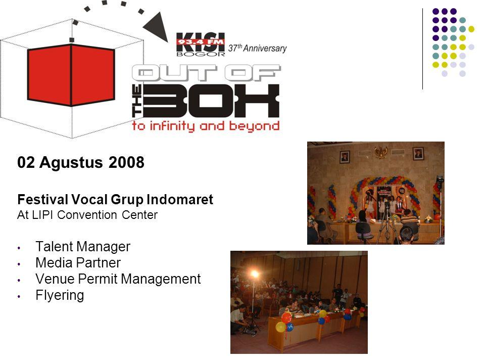 02 Agustus 2008 Festival Vocal Grup Indomaret At LIPI Convention Center • Talent Manager • Media Partner • Venue Permit Management • Flyering Tahun 20