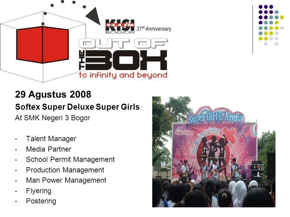 29 Agustus 2008 Softex Super Deluxe Super Girls At SMK Negeri 3 Bogor • Talent Manager • Media Partner • School Permit Management • Production Managem