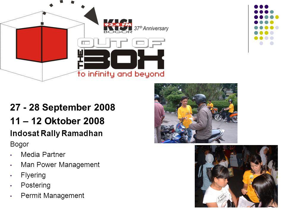 27 - 28 September 2008 11 – 12 Oktober 2008 Indosat Rally Ramadhan Bogor • Media Partner • Man Power Management • Flyering • Postering • Permit Manage