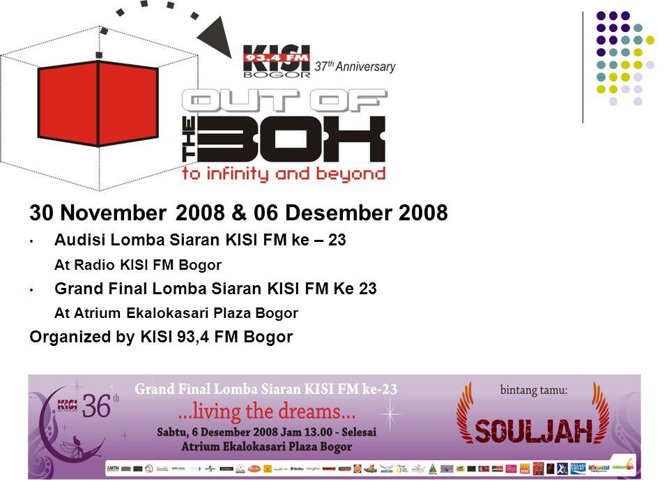 30 November 2008 & 06 Desember 2008 • Audisi Lomba Siaran KISI FM ke – 23 At Radio KISI FM Bogor • Grand Final Lomba Siaran KISI FM Ke 23 At Atrium Ek